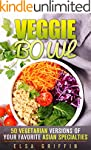 Veggie Bowl: 50 Vegetarian Versions o...