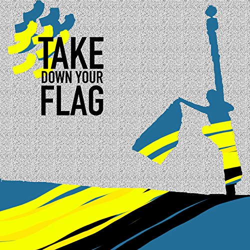 Take Down Your Flag