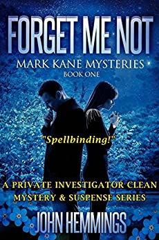 FORGET ME NOT - MARK KANE MYSTERIES - BOOK ONE: A Private Investigator CLEAN MYSTERY & SUSPENSE SERIES with more Twists and Turns than a Roller Coaster by [Hemmings, John]