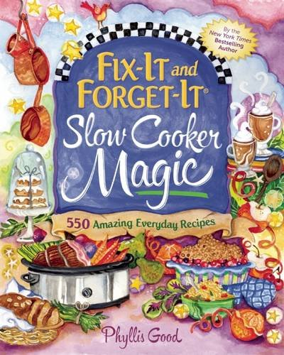 fix-it-and-forget-it-slow-cooker-magic-550-amazing-everyday-recipes