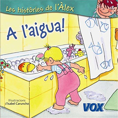 A l´aigua! (Vox - Infantil / Juvenil - Català - A Partir De 3 Anys - Col·Lecció Les Històries De L´Àlex) (Catalan Edition) por Larousse Editorial