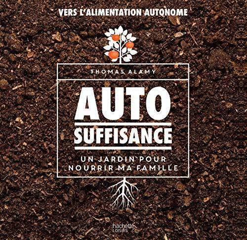 Autosuffisance: Un jardin pour nourrir ma famille par  Thomas Alamy