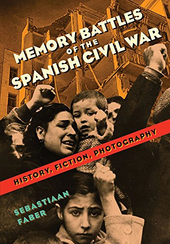 Memory Battles of the Spanish Civil War: History, Fiction, Photography por Sebastiaan Faber