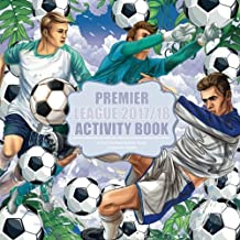 Premier League Activity Book 2017/18: Over 40 Activities Inside * Full Colour * Wordsearches * Kriss Kross * Fun Football Stats and Facts * (Football Activity Books For Children)