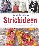 Das große Buch der Strickideen: Kleidung für Groß und Klein, Accessoires, Schönes für die Wohnung, Stricktechniken