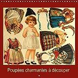 Poupées charmantes à découper : Un calendrier avec des poupées anciennes à découper et à habiller pour les petits et pour les grands. Calendrier mural 2017