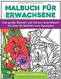Malbuch für Erwachsene: Das große Blumen und Garten Ausmalbuch mit über 50 Motiven zum Ausmalen - Malen und Entspannen - A4 Ausmalbücher für mehr Achtsamkeit und Stressabbau - Creative Arts Malbücher