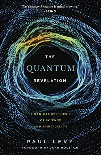 Quantum Revelation: A Radical Synthesis of Science and Spirituality por Paul Levy