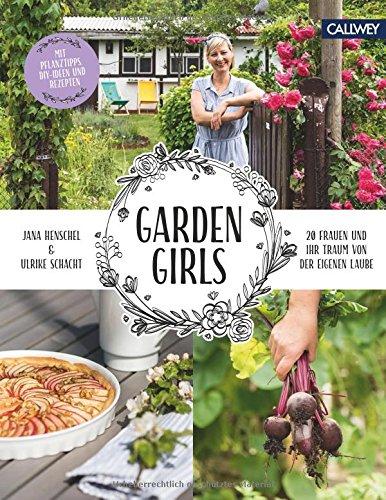 Garden Girls: 20 Frauen und ihr Traum von der eigenen Laube (Garten Der Frauen)