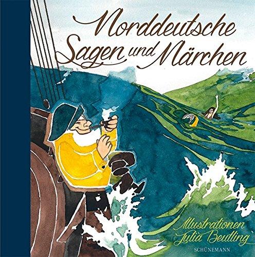 Norddeutsche Sagen und Märchen: Illustriert von Julia Beutling