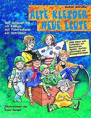 Alte Kleider - Neue Leute: Mit Schleier bin ich Königin, mit Fahrradhelm ein Astronaut... (Praxisbücher für den pädagogischen ()
