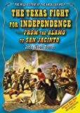 Front cover for the book The Texas Fight for Independence: From the Alamo to San Jacinto (Wild History of the American West) by John Albert Torres