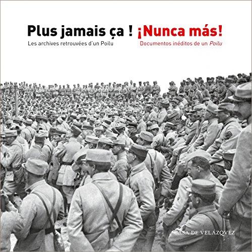 Plus jamais ça! : les archives retrouvées d'un poilu = ¡Nunca más! : documentos inéditos de un poilu