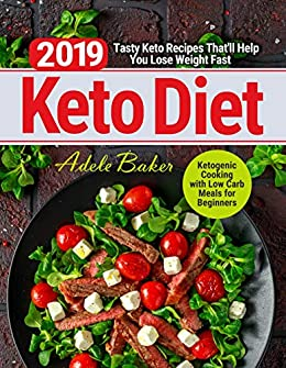 Keto Diet 2019: Tasty Keto Recipes That'll Help You Lose Weight Fast | Ketogenic Cooking with Low Carb Meals for Beginners (English Edition) par [Baker, Adele]