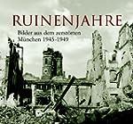 Ruinenjahre: Bilder aus dem zerstörte...