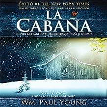 La Cabana [The Shack (Texto Completo)]: Donde La Tragedia Se Encuentra Con La Eternidad