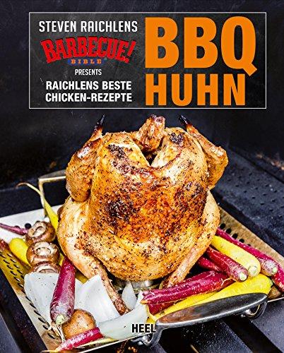 BBQ Huhn: Raichlens beste Chicken-Rezepte -