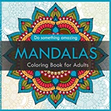 Mandalas Coloring Book for Adults: mandalas coloring book for Stress Relief, Inspire Creativity and Bring Balance