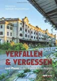 Verfallen & Vergessen: Lost Places in der Alpen-Adria-Region