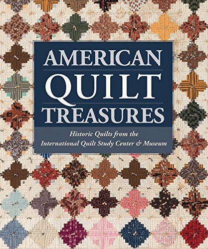 (American Quilt Treasures: Historic Quilts from the International Quilt Study Center and Museum)