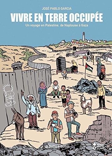 Vivre en terre occupée, un voyage en Palestine de Naplouse à Gaza