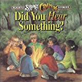 DID YOU HEAR SOMETHING (SLIGHTLY SPOOKY CAMPFIRE STORIES)