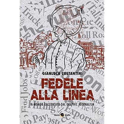 Fedele Alla Linea. Il Mondo Raccontato Dal Graphic Jour