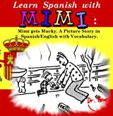 Learn Spanish with Mimi: Mimi gets Mucky. A Picture Story in Spanish/English with Vocabulary. (Mimi eng-es Book 4)