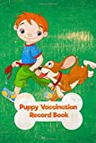 Puppy Vaccination Record Book: Dog Maintenance Log: Pet Health Records