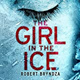 The Girl in the Ice: Detective Erika Foster Crime Thriller, Book 1