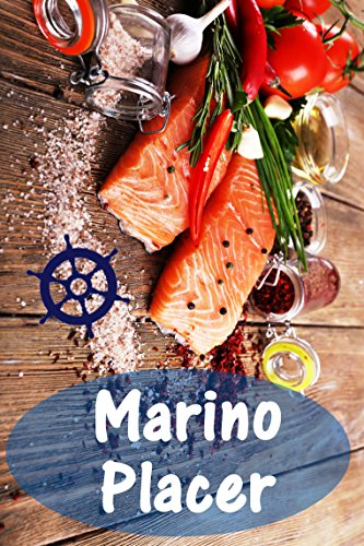 Marino Placer: 200 deliciosas recetas con salmón y mariscos (Pescado y Mariscos Cocina)