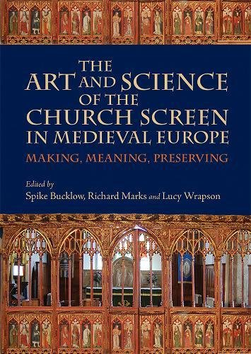 The Art and Science of the Church Screen in Medieval Europe: Making, Meaning, Preserving (Boydell Studies in Medieval Art and Architecture)