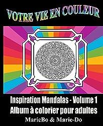 VOTRE VIE EN COULEUR - INSPIRATION MANDALAS - VOLUME 1: Coloriage pour adultes et adolescents - Album à colorier avec dessins à imprimer (French Edition)