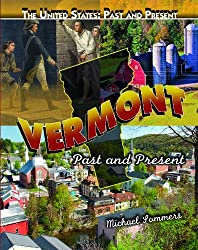 Vermont: Past and Present (United States: Past & Present (Library)) by Michael Sommers (2010-08-15)