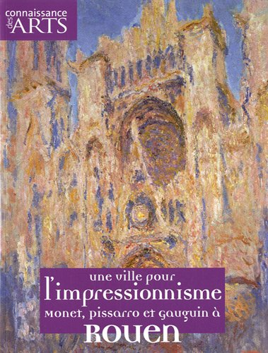 Connaissance des Arts, Hors-série N° 457 : Une ville pour l'impressionisme : Monet, Pissarro et Gauguin à Rouen par Jean-Michel Charbonnier