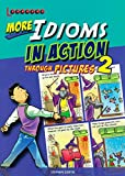 More Idioms in Action Through Pictures 2