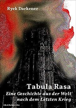 Tabula Rasa: Eine Geschichte aus der Welt nach dem Letzten Krieg (Geschichten aus der Welt nach dem Letzten Krieg) von [Darkener, Ryek]