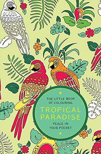 The Little Book of Colouring: Tropical Paradise: Peace in Your Pocket