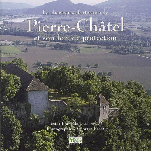 La chartreuse-forteresse de Pierre-Châtel et son fort de protection par François Dallemagne