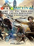 Ark Survival Game, PC, PS4, Xbox One, Wiki, Cheats, Download Guide Unofficial (English Edition)