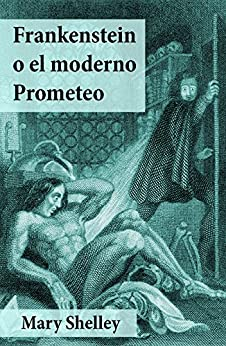 Frankenstein o el moderno Prometeo de [Shelley, Mary]