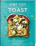 Pimp your Toast - Über 70 Ideen für knusprige Brote