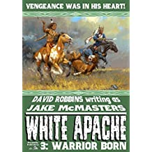 Warrior Born (A White Apache Western Book 3)