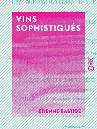 Couverture du livre Vins sophistiqués: Procédés simples pour reconnaître les sophistications les plus usuelles et surtout la coloration artificielle