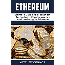Ethereum: Ultimate Guide to Blockchain Technology, Cryptocurrency and Investing in Ethereum (Digital Currency Book 2) (English Edition)
