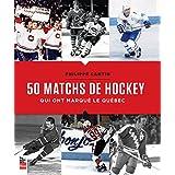 50 Matchs de Hockey Qui Ont Marque le Quebec