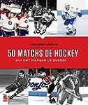 50 Matchs de Hockey Qui Ont Marque le...