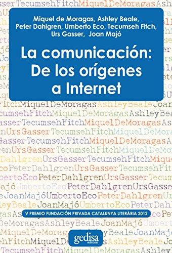 La comunicación: De los orígenes a internet (Premio Fundación Privada Catalunya Literaria) por Miguel de Moragas