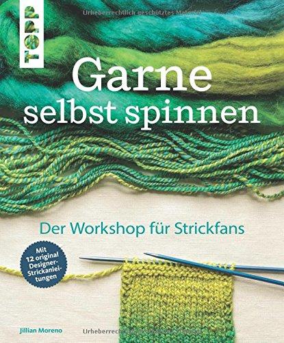 Garne selbst spinnen: Der Workshop für Strickfans. Mit 12 original Designer-Strickanleitungen (Anfänger Webstuhl)