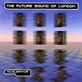 Songtexte von The Future Sound of London - Accelerator